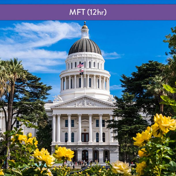 California Laws & Ethics for MFTs (12 hrs - Req'd if failed CA L/E exam)