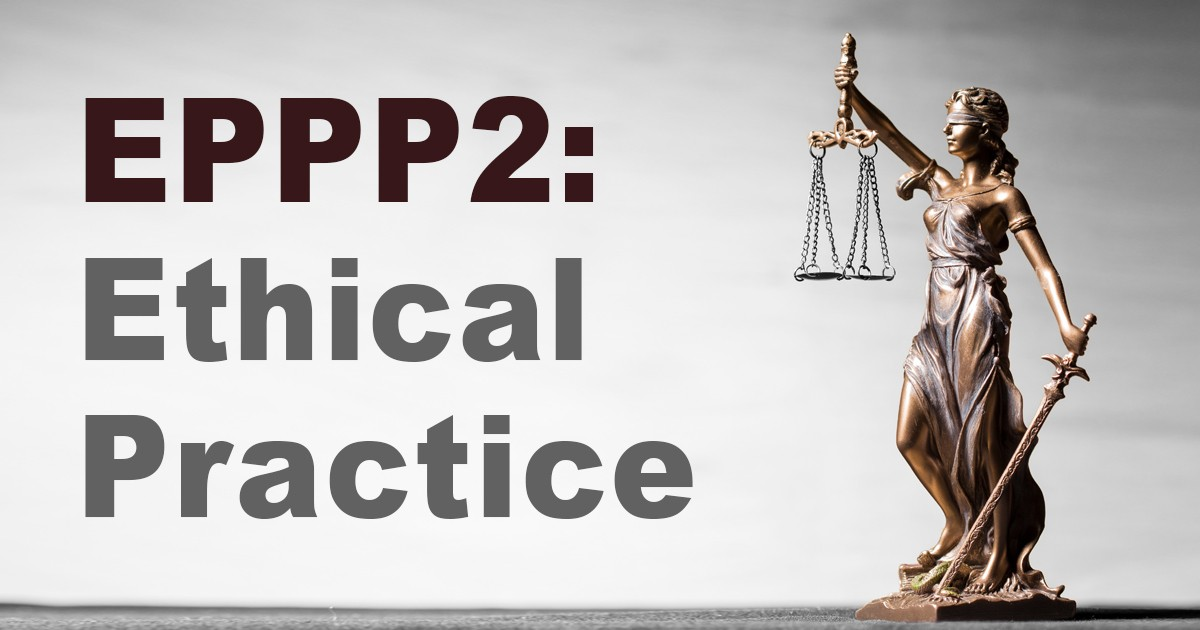 EPPP2: Ethical Practice